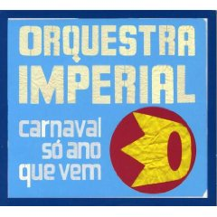 Orchestra Imperial / carnaval so ano que vem