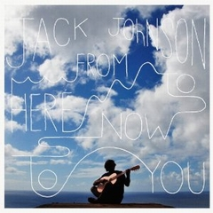 Jack Johnson / From Here To Now To You