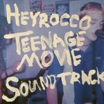 Heyrocco / Teenage Movie Soundtrack