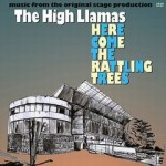The High Llamas / Here Come The Rattling Trees